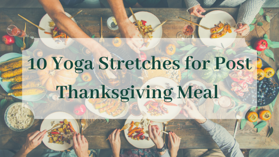 10 Yoga Stretches for Post Thanksgiving Meal 1
